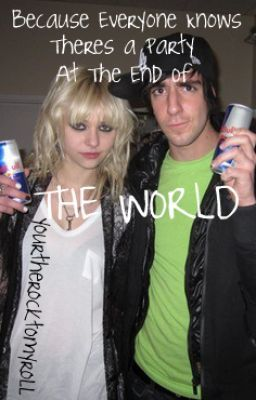 Becuase Everyone Knows Theres A Party At The End Of The World