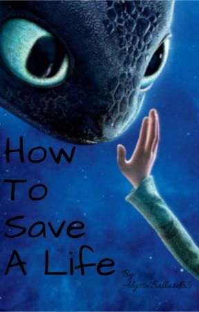 How to Save a Life (Currently Rewriting!) by AlyssaBallard65