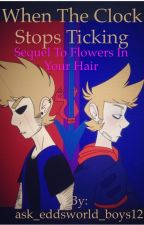 When The Clock Stops Ticking by ask_eddsworld_boys12