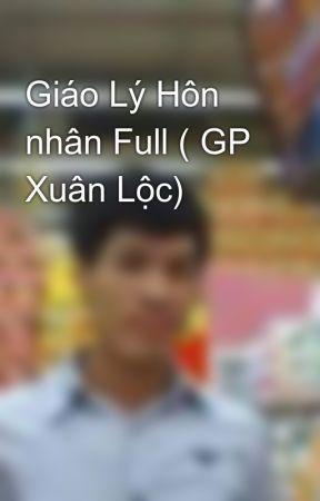 Giáo Lý Hôn nhân Full ( GP Xuân Lộc) by vichuayeuthuong