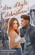 Sen Söyle Sebastian!  by kitaptekarkadasx