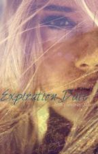 Expiration date (Editing...Again!!) by Brittanymaree01