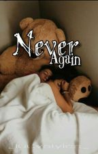 Never Again ? by bbyiamaprfct
