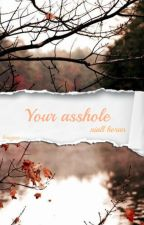 YOUR ASSHOLE | N.H by louvyox