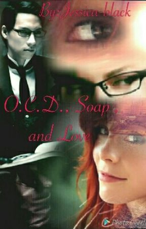 O.C.D. , Soap , And Love by Jessica-Kleaver