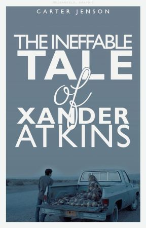 The Ineffable Tale of Xander Atkins by carterjenson