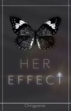 Her Effect. by Nixllsmilex