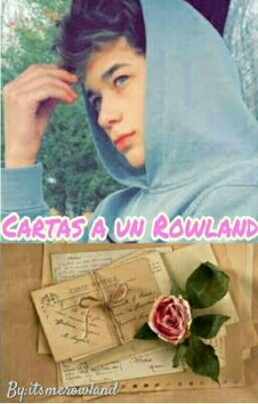 Cartas a un Rowland by itsmerowland