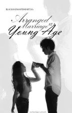 Arranged Marriage At a Young Age(Short Story) by BlackAndWhiteHeart24