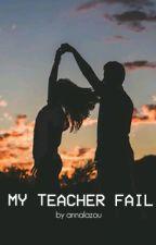 My Teacher Fail by annalazou