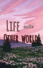 Life On The Other World [ON-GOING] by missfries_05