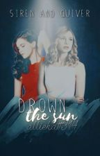 Drown The Sun (Book 2 in the Siren and Quiver Series) by alliekatt314