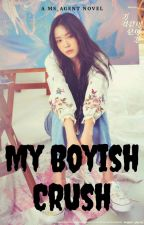 My Boyish Crush ( Book 1 ) by MS_Agent