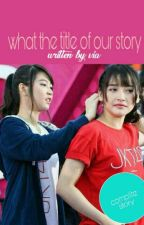 what the title of our story?? (Selesai)✔✔ by Vhia-h123