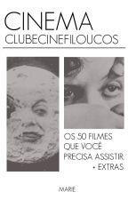 CLUBE CINÉFILOUCOS: Os 50 filmes que você precisa assistir. by mariandoporai