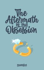 The Aftermath of My Obsession (Obsession #1) by annoeying
