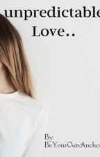 Unpredictable Love by xYourfavwriterx