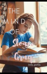 The Mind Of Sloane Grey by indy_gurl13