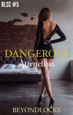 BLSC #5 : Dangerous Attraction by beyondlocks