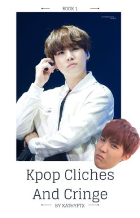 Cliches in Kpop {Requests Open} by KathyPTX