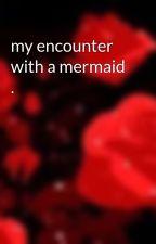 my encounter with a mermaid . by nahuuma