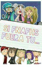 Si FNAFHS fuera tu.... by -Angiel-