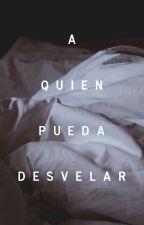 A Quien Pueda Desvelar, by coloquial
