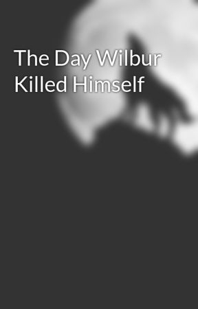 The Day Wilbur Killed Himself by thewritecode