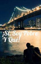 ¡Sí, Soy Pobre y Qué! by -Anni-lucy-