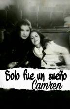 Solo fue un sueño (Camren) by rusher_777