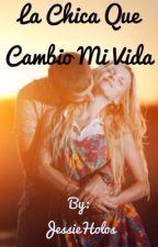 La Chica Que Cambio Mi Vida by JessieTS