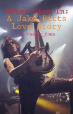 Never Give In: A Jake Pitts Love Story by casper1256