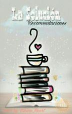 La Solución (Recomendaciones) by Silence_Heart
