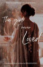 The Girl I Never Loved. by kiranhafeez