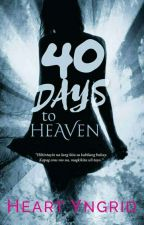 40 Days To Heaven by HeartYngrid