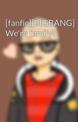 [fanfic][BIGBANG] We're family!