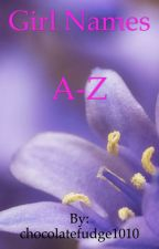 Girl names A-Z by chocolatefudge1010