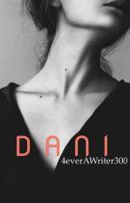 DANI [ON HOLD] by 4everAWriter300