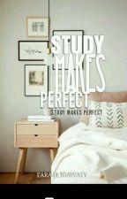 STUDY MAKES PERFECT by nnurfarah