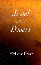 Jewel of the Desert by HollowRyan
