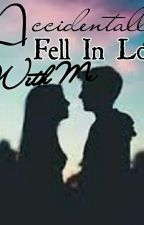 Accidentally Fell In Love With Me (PUBLISHING) by Daayuuum