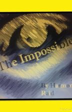 The Impossible (Book 1 of the Impossible trilogy) by SingingDream