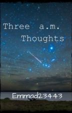 Three a.m. Thoughts by Emma23443