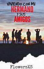 Viviendo Con  Mi Hermano Y Sus Amigos by FlowersXS
