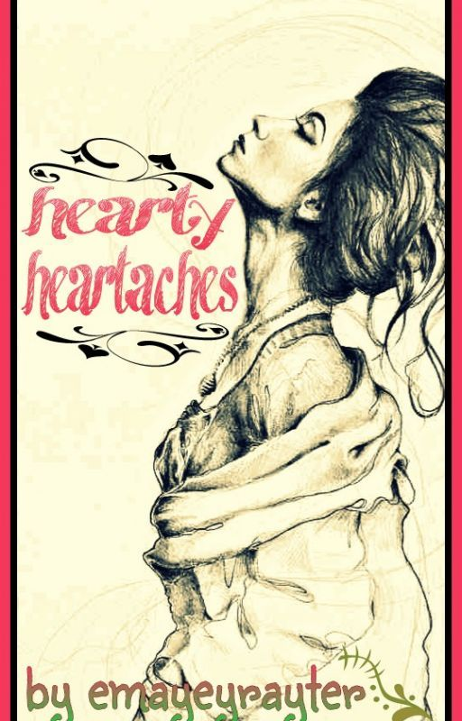 Hearty Heartaches [#Wattys2015] by EmeyeyrayterWattpad