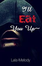 I'll Eat You Up ~ #TheWattys2017 by Pancakesyumm