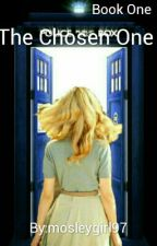 The Chosen One (Book One) ~Doctor who Fanfiction ~ by mosleygirl97