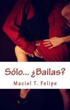 Sólo... ¿Bailas? by Macii_