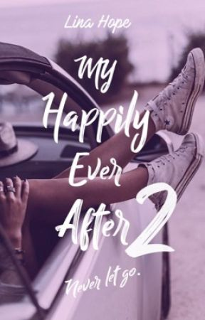 My Happily Ever After© Tome 2 ~ Never let go ~ Sous Contrat d'édition  by LinaMaddox