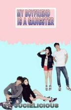 My Boyfriend Is A Gangster by jucielicious